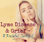 Lyme Disease and Grief make a painful cocktail